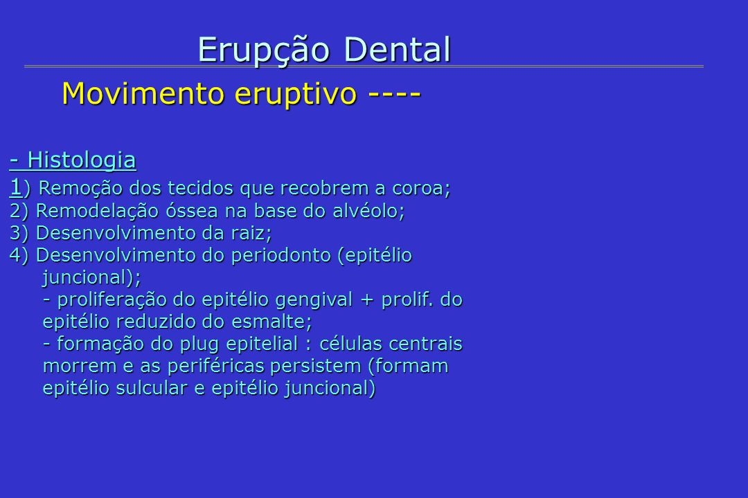 Erupção Dental Movimento eruptivo ---- - Histologia