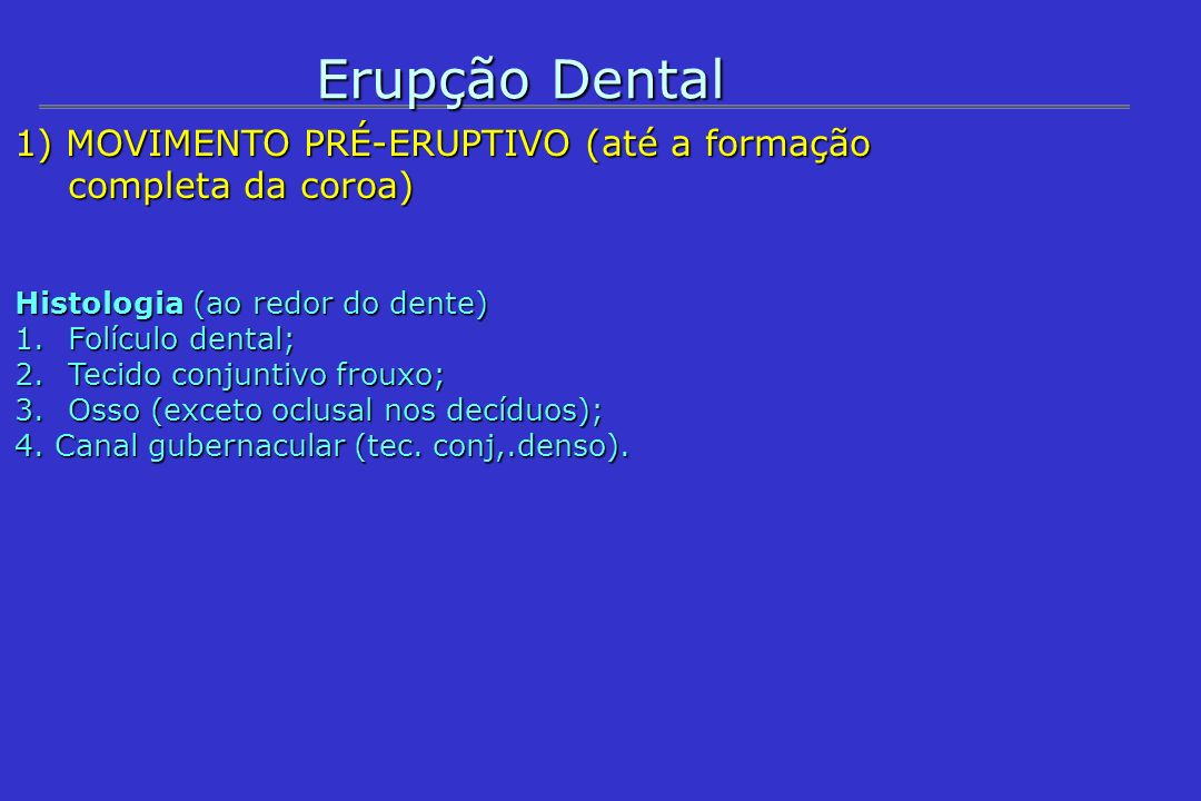 Erupção Dental 1) MOVIMENTO PRÉ-ERUPTIVO (até a formação completa da coroa) Histologia (ao redor do dente)