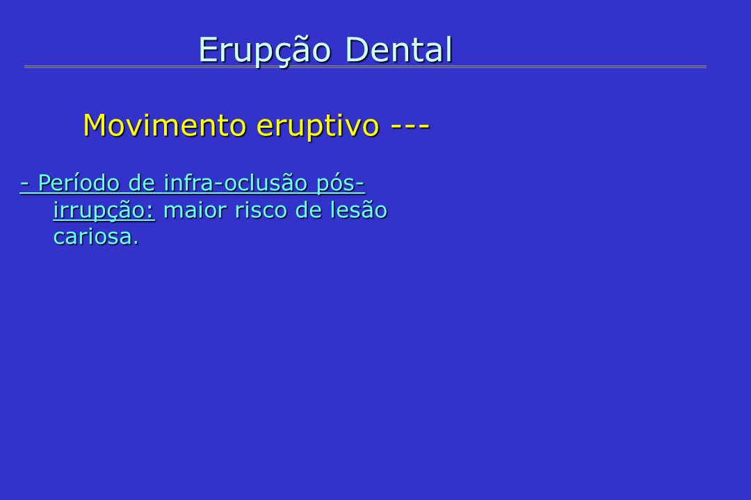 Erupção Dental Movimento eruptivo ---