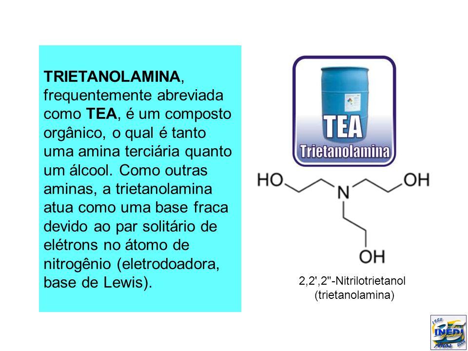 TRIETANOLAMINA, frequentemente abreviada como TEA, é um composto orgânico, o qual é tanto uma amina terciária quanto um álcool. Como outras aminas, a trietanolamina atua como uma base fraca devido ao par solitário de elétrons no átomo de nitrogênio (eletrodoadora, base de Lewis).