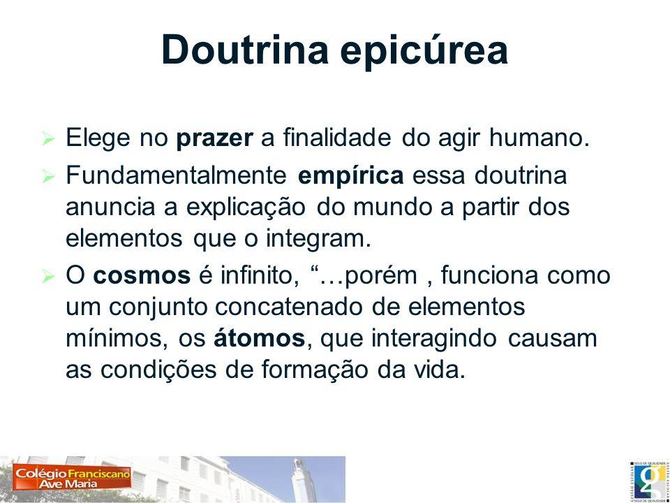 Doutrina epicúrea Elege no prazer a finalidade do agir humano.