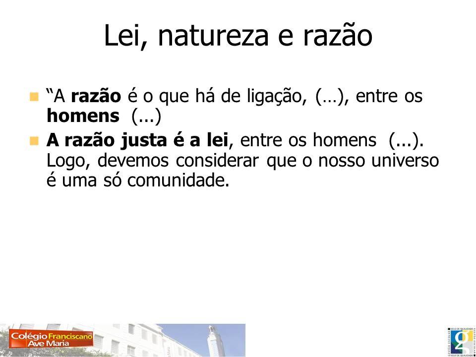 Lei, natureza e razão A razão é o que há de ligação, (…), entre os homens (...)
