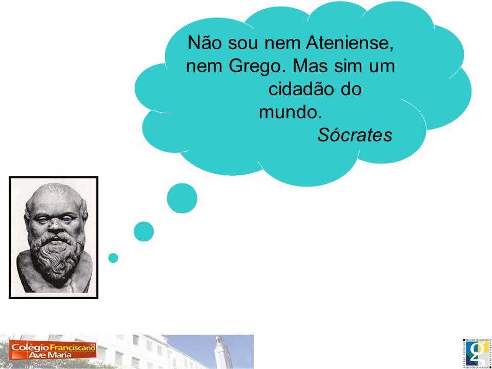 Não sou nem Ateniense, nem Grego. Mas sim um cidadão do mundo.