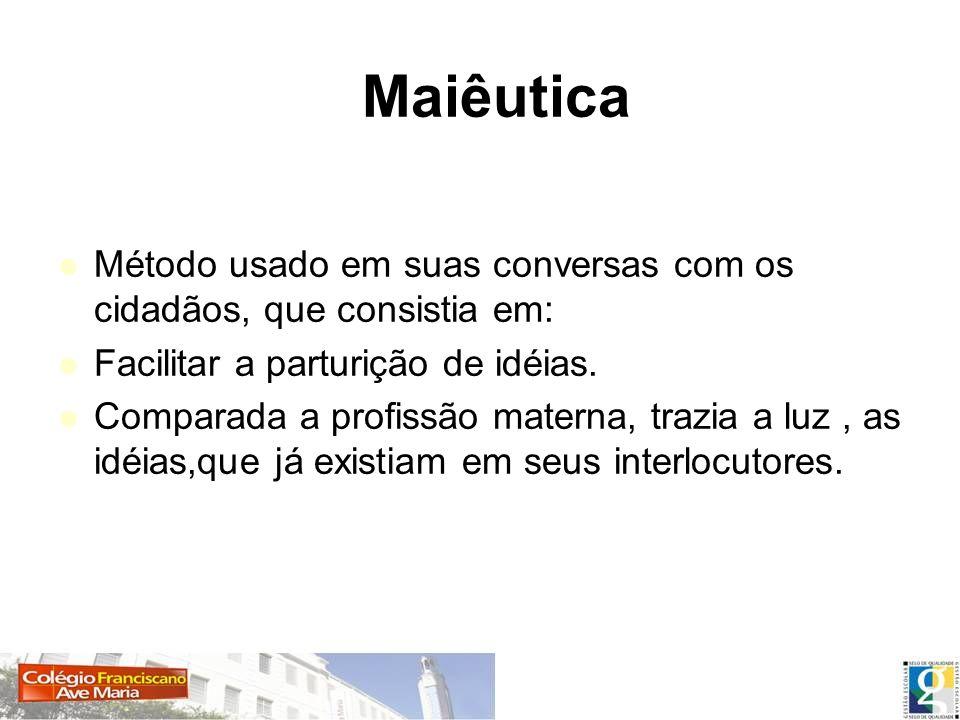 MaiêuticaMétodo usado em suas conversas com os cidadãos, que consistia em: Facilitar a parturição de idéias.