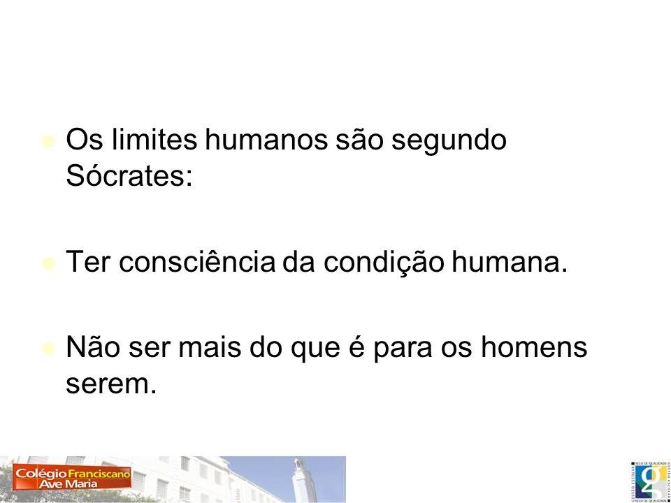 Os limites humanos são segundo Sócrates:
