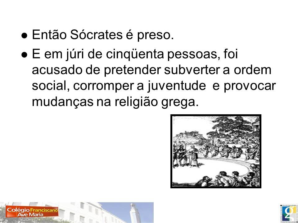 Então Sócrates é preso.