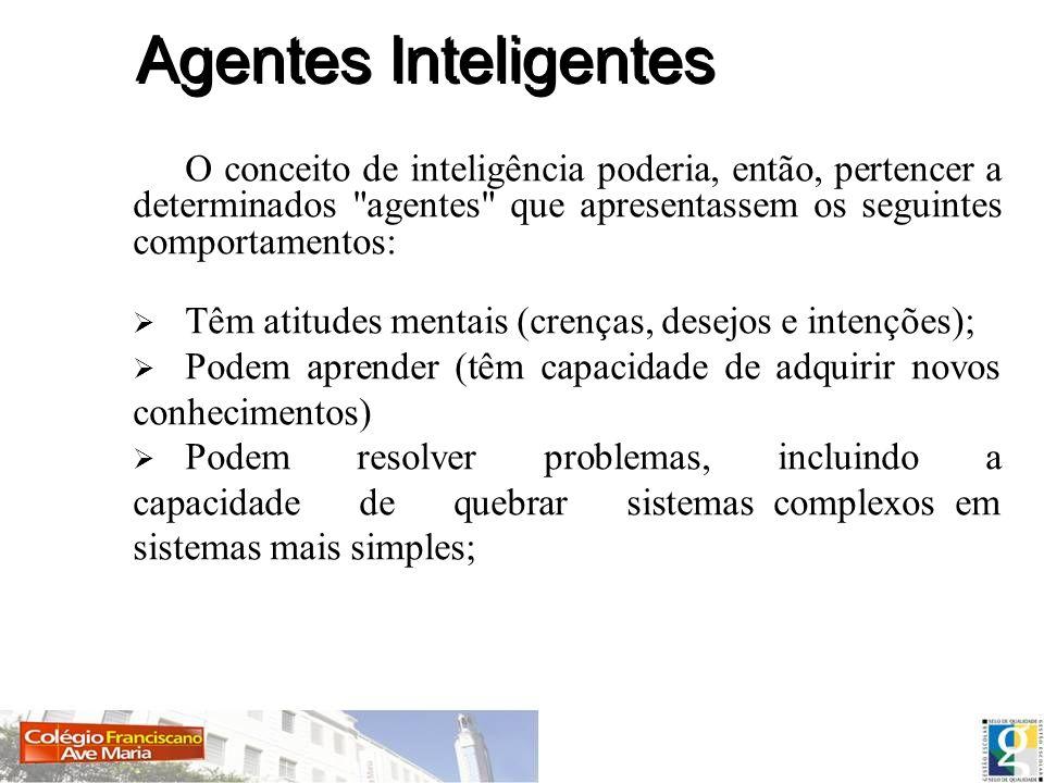 Agentes InteligentesO conceito de inteligência poderia, então, pertencer a determinados agentes que apresentassem os seguintes comportamentos: