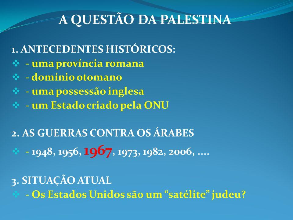 A QUESTÃO DA PALESTINA 1. ANTECEDENTES HISTÓRICOS:
