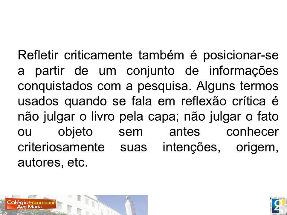 Refletir criticamente também é posicionar-se a partir de um conjunto de informações conquistados com a pesquisa.