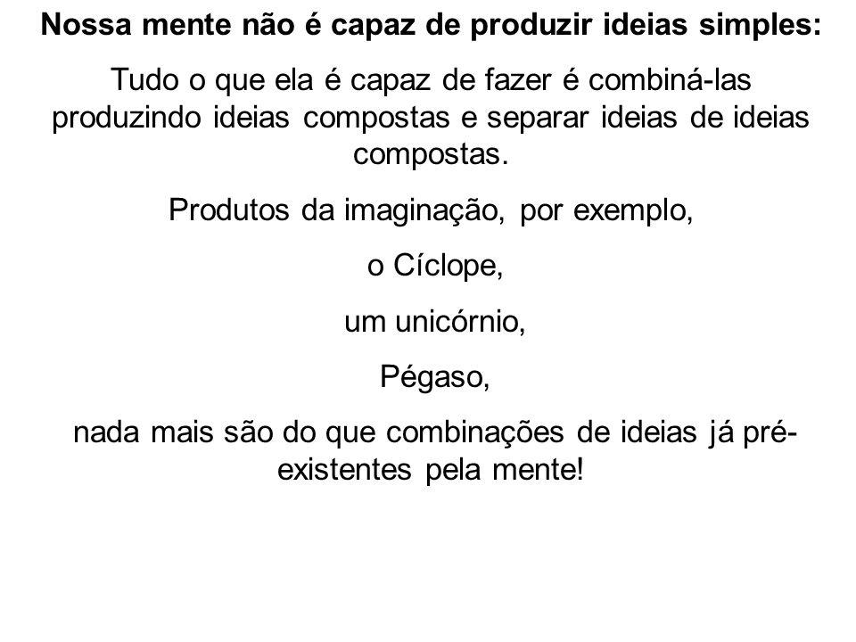 Nossa mente não é capaz de produzir ideias simples: