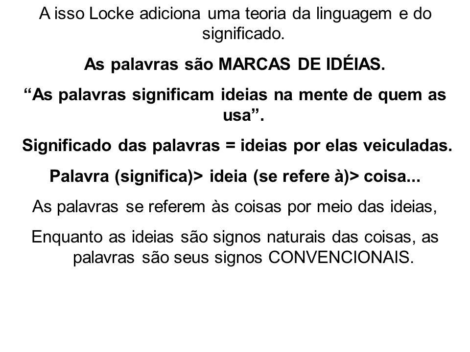 A isso Locke adiciona uma teoria da linguagem e do significado.
