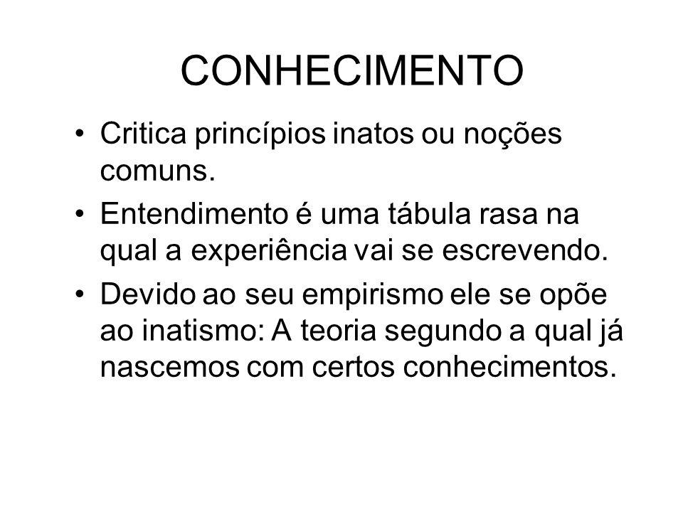 CONHECIMENTO Critica princípios inatos ou noções comuns.