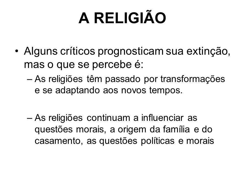 A RELIGIÃO Alguns críticos prognosticam sua extinção, mas o que se percebe é: