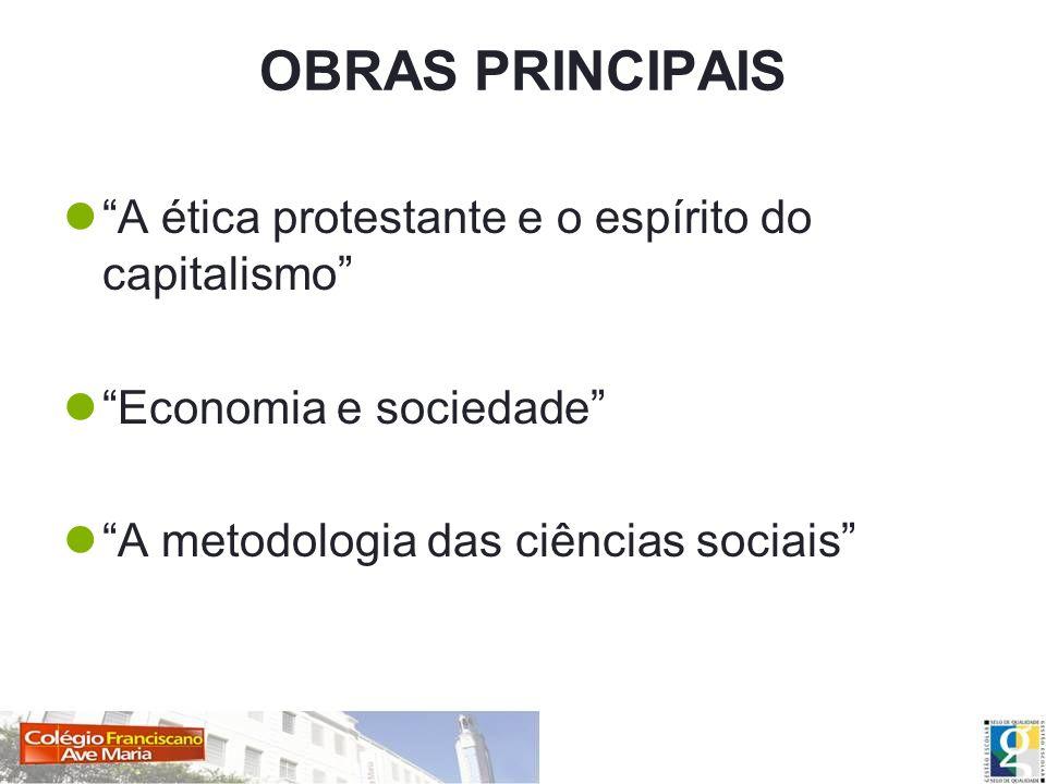 OBRAS PRINCIPAIS A ética protestante e o espírito do capitalismo
