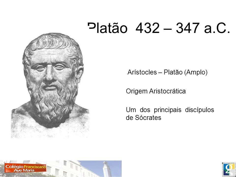 Platão 432 – 347 a.C. Arístocles – Platão (Amplo) Origem Aristocrática