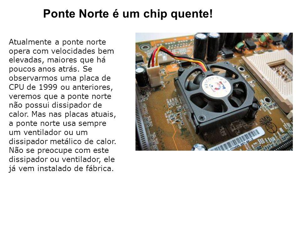 Ponte Norte é um chip quente!