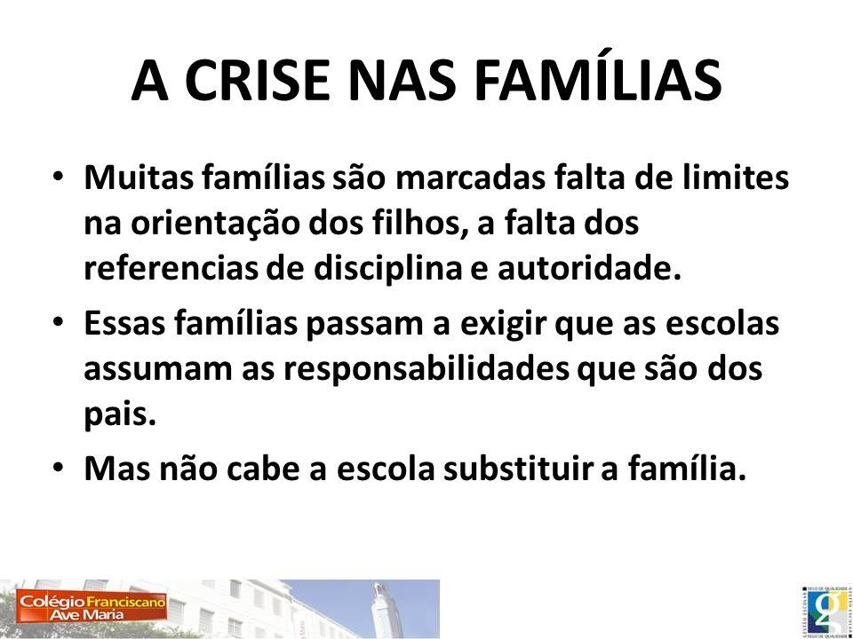 A CRISE NAS FAMÍLIAS Muitas famílias são marcadas falta de limites na orientação dos filhos, a falta dos referencias de disciplina e autoridade.