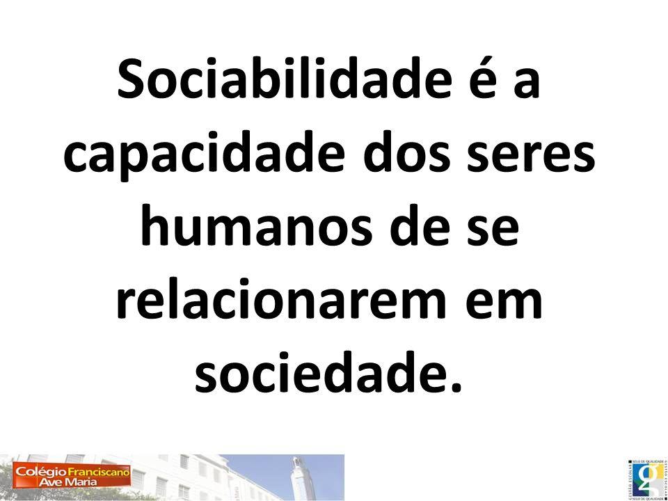 Sociabilidade é a capacidade dos seres humanos de se relacionarem em sociedade.