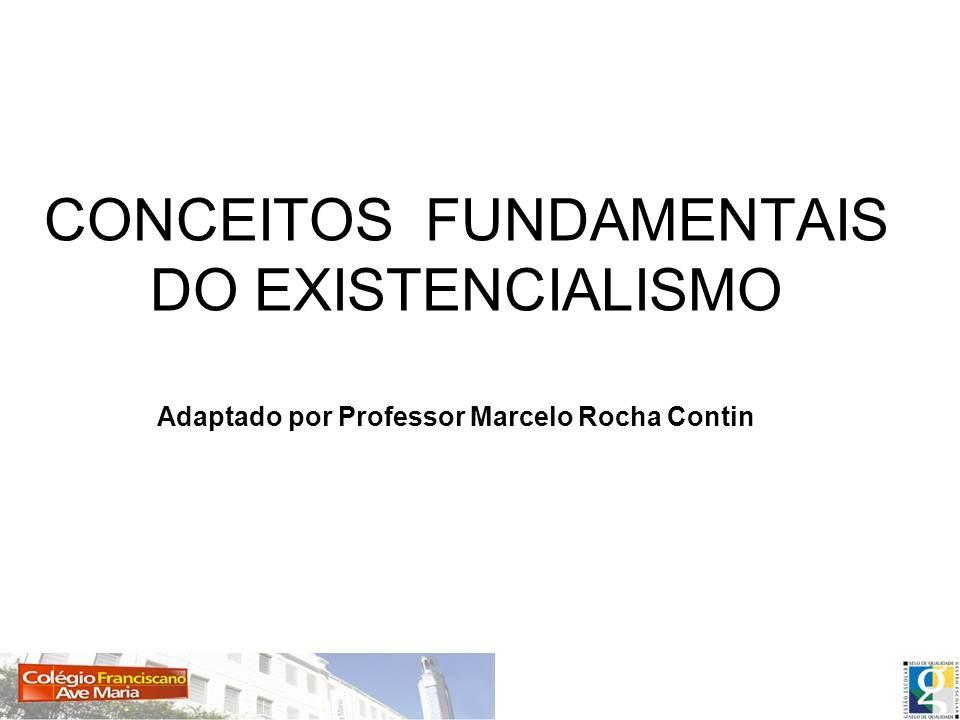 CONCEITOS FUNDAMENTAIS DO EXISTENCIALISMO