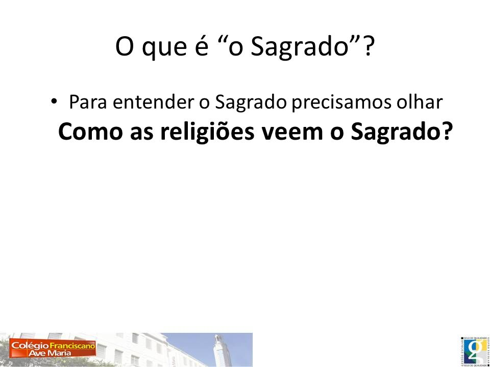 O que é o Sagrado Para entender o Sagrado precisamos olhar Como as religiões veem o Sagrado
