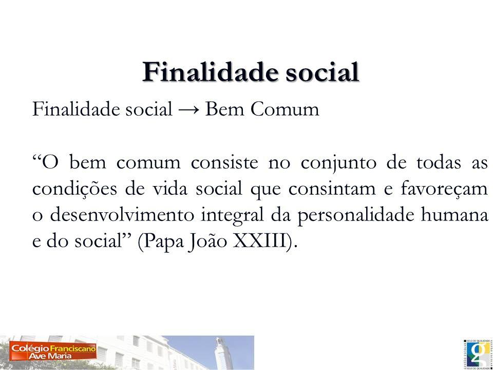 Finalidade social Finalidade social → Bem Comum