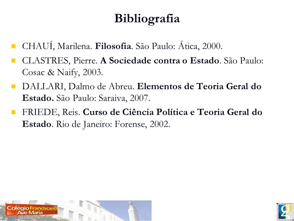 Bibliografia CHAUÍ, Marilena. Filosofia. São Paulo: Ática, 2000.