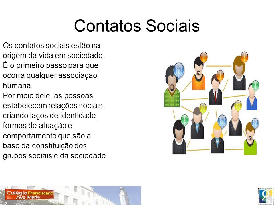 Contatos Sociais Os contatos sociais estão na