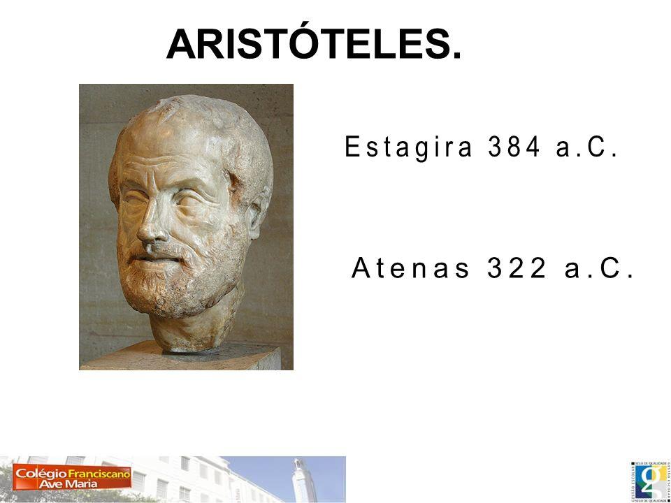 ARISTÓTELES. Estagira 384 a.C. Atenas 322 a.C.