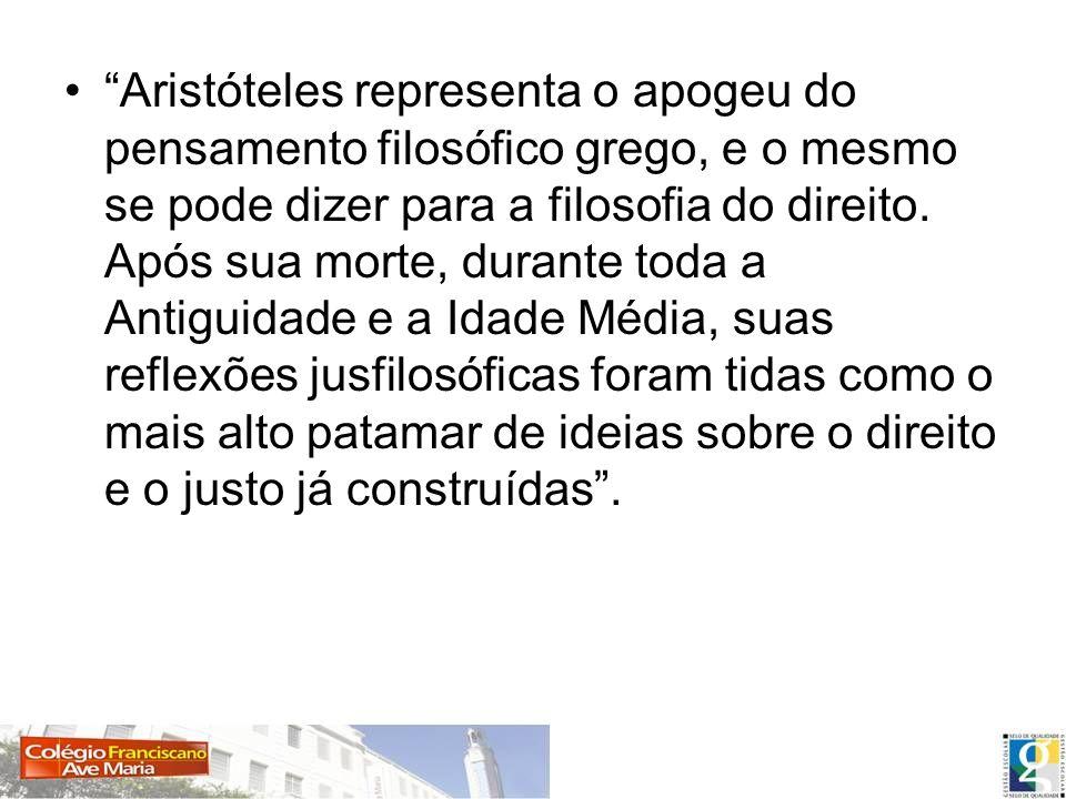 Aristóteles representa o apogeu do pensamento filosófico grego, e o mesmo se pode dizer para a filosofia do direito.