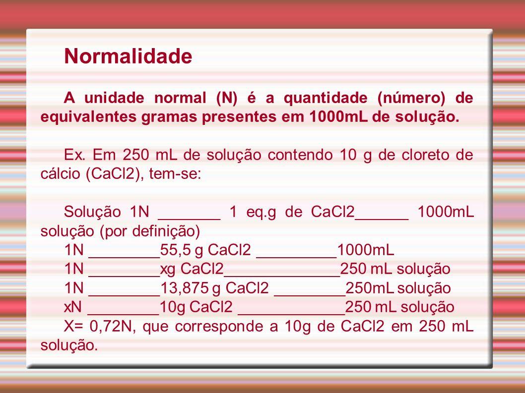 Normalidade A unidade normal (N) é a quantidade (número) de equivalentes gramas presentes em 1000mL de solução.