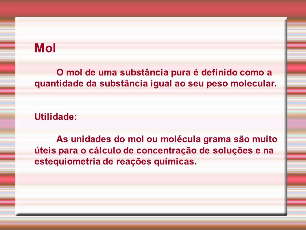 Mol O mol de uma substância pura é definido como a quantidade da substância igual ao seu peso molecular.