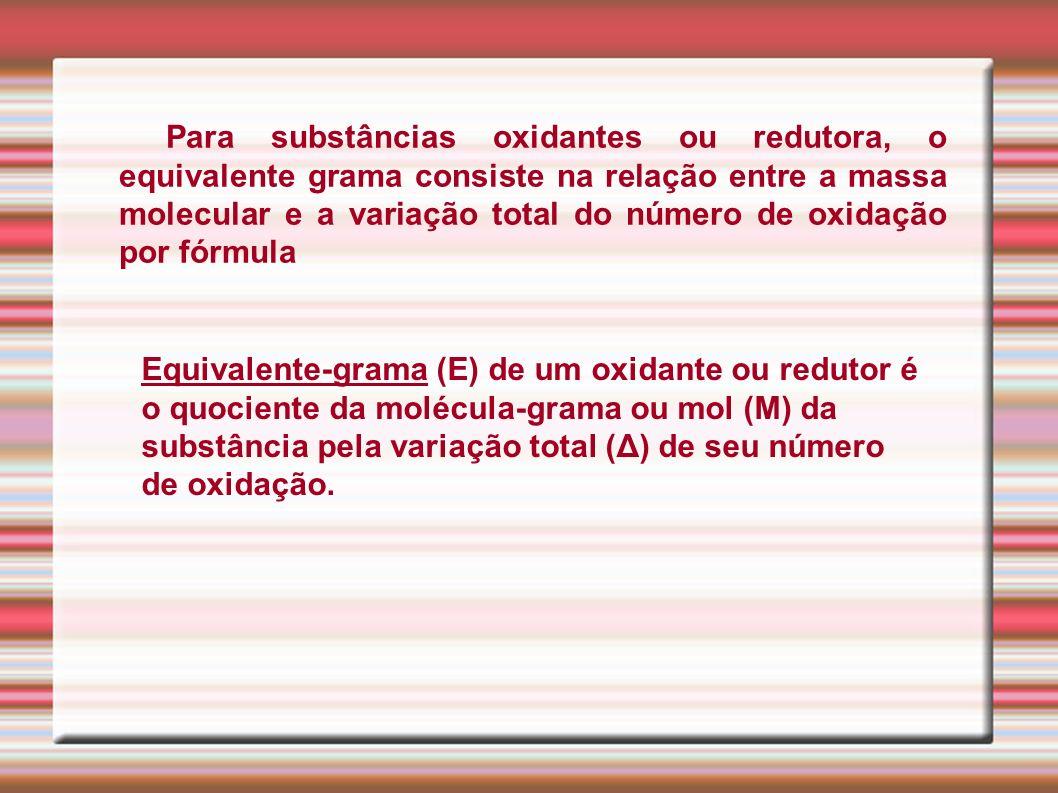 Para substâncias oxidantes ou redutora, o equivalente grama consiste na relação entre a massa molecular e a variação total do número de oxidação por fórmula