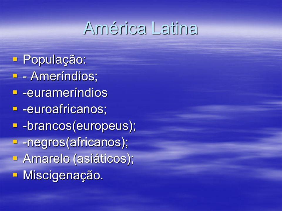 América Latina População: - Ameríndios; -eurameríndios -euroafricanos;