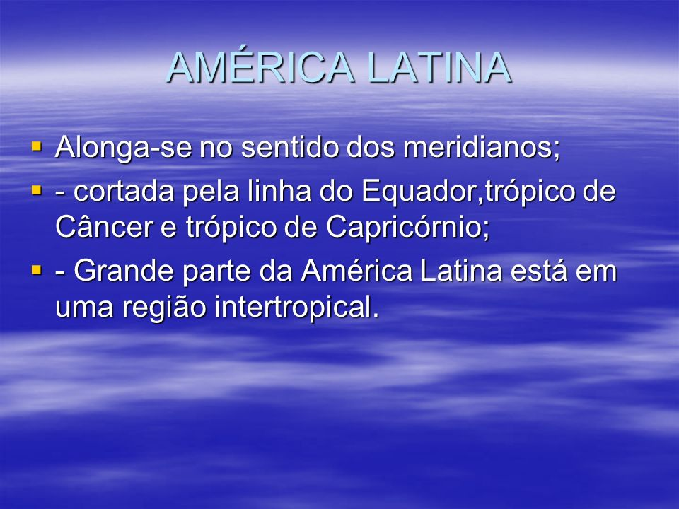 AMÉRICA LATINA Alonga-se no sentido dos meridianos;