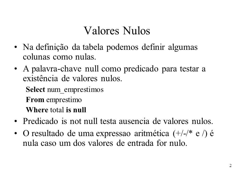 Valores Nulos Na definição da tabela podemos definir algumas colunas como nulas.
