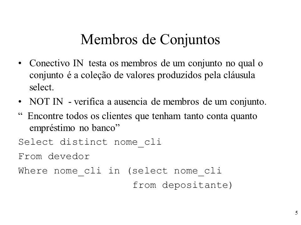 Membros de Conjuntos Conectivo IN testa os membros de um conjunto no qual o conjunto é a coleção de valores produzidos pela cláusula select.