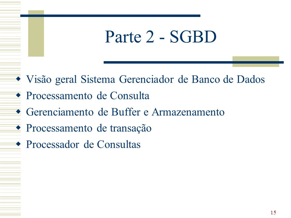 Parte 2 - SGBD Visão geral Sistema Gerenciador de Banco de Dados