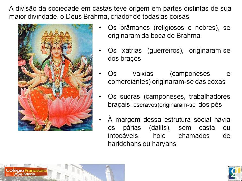 A divisão da sociedade em castas teve origem em partes distintas de sua maior divindade, o Deus Brahma, criador de todas as coisas