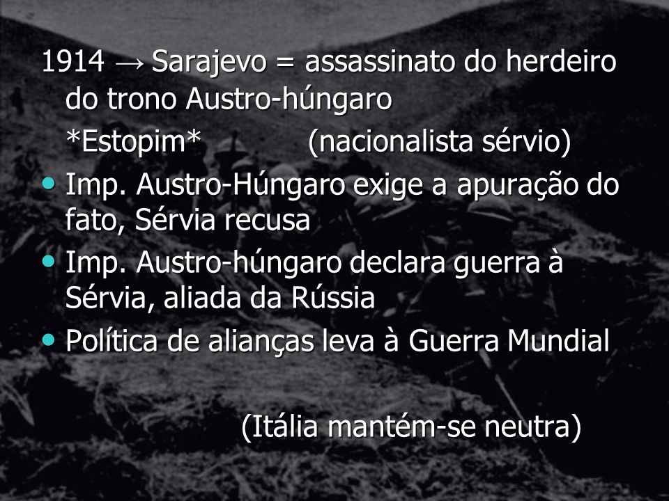 1914 → Sarajevo = assassinato do herdeiro do trono Austro-húngaro