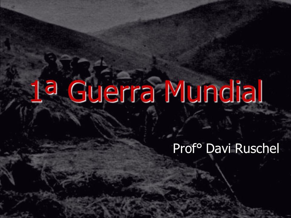 1ª Guerra Mundial Prof° Davi Ruschel