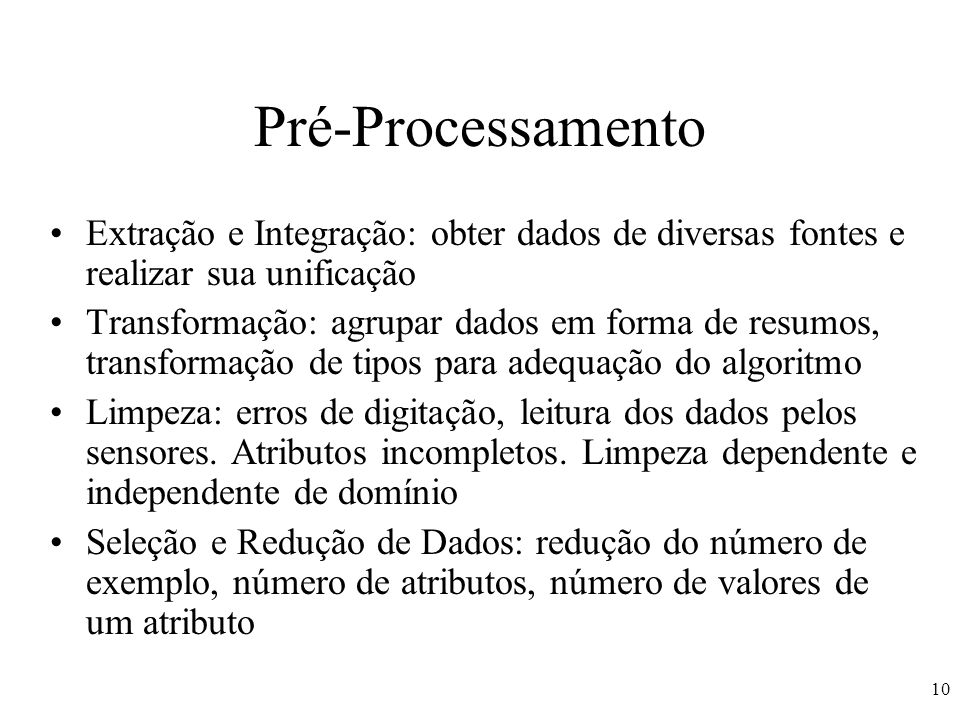Pré-Processamento Extração e Integração: obter dados de diversas fontes e realizar sua unificação.