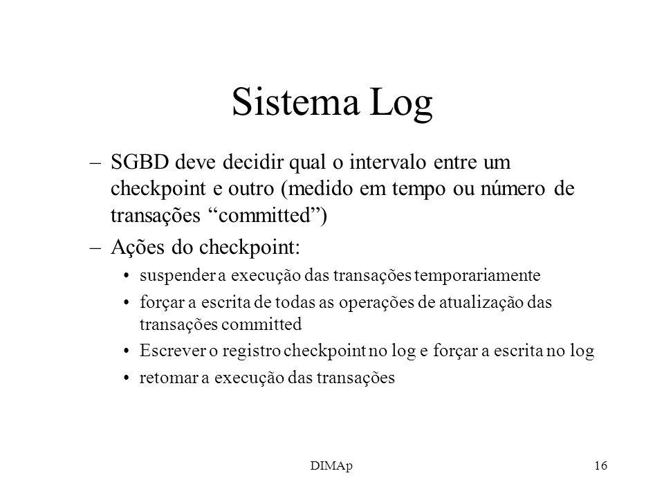 Sistema Log SGBD deve decidir qual o intervalo entre um checkpoint e outro (medido em tempo ou número de transações committed )