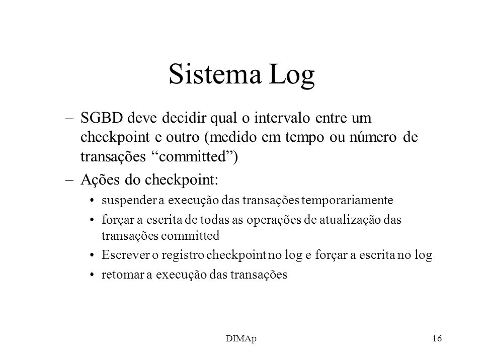 Sistema LogSGBD deve decidir qual o intervalo entre um checkpoint e outro (medido em tempo ou número de transações committed )