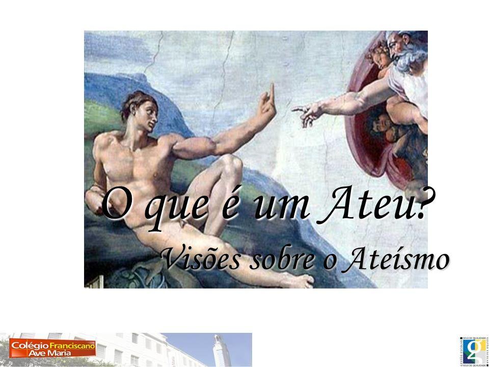 O que é um Ateu Visões sobre o Ateísmo