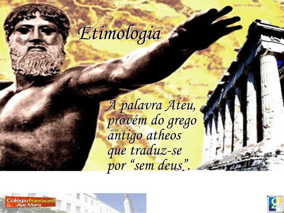 Etimologia A palavra Ateu, provém do grego antigo atheos que traduz-se por sem deus .