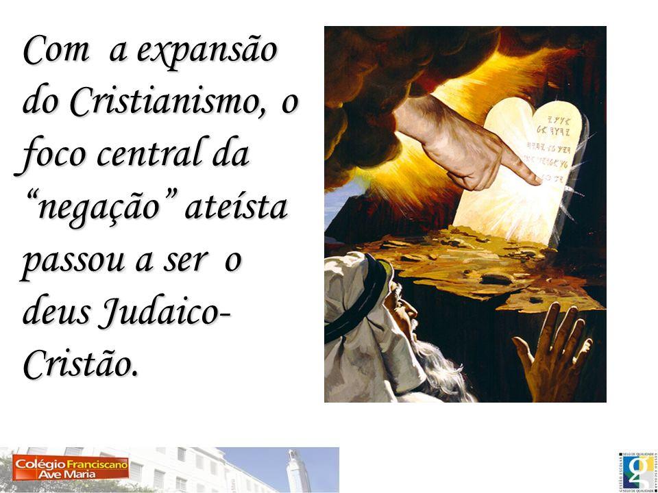 Com a expansão do Cristianismo, o foco central da negação ateísta passou a ser o deus Judaico-Cristão.