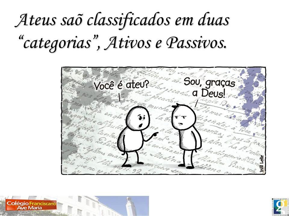 Ateus saõ classificados em duas categorias , Ativos e Passivos.