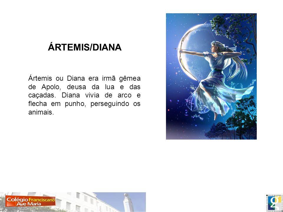 ÁRTEMIS/DIANAÁrtemis ou Diana era irmã gêmea de Apolo, deusa da lua e das caçadas.