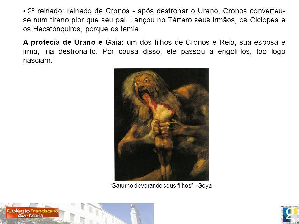 2º reinado: reinado de Cronos - após destronar o Urano, Cronos converteu-se num tirano pior que seu pai. Lançou no Tártaro seus irmãos, os Ciclopes e os Hecatônquiros, porque os temia.