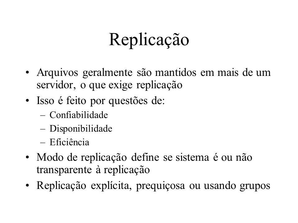 ReplicaçãoArquivos geralmente são mantidos em mais de um servidor, o que exige replicação. Isso é feito por questões de: